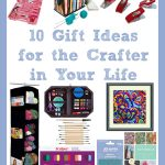 Perfect Gift Ideas For Crafters